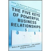 Five Keys to Powerful Business Relationships: How to Become More Productive, Effective and Influential by Sallie Sherman