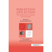 Perception and Action: Recent Advances in Cognitive Neuropsychology by Jean Decety