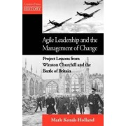 Agile Leadership and the Management of Change by Mark Kozak-Holland