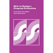 How to Design a Program Evaluation by Carol Taylor Fitzgibbon
