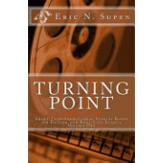 Turning Point: Short Transformational Stories Based on Fiction and Real-Life Events