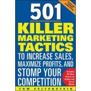 501 Killer Marketing Tactics to Increase Sales, Maximize Profits, and Stomp Your Competition by Tom Feltenstein