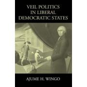Veil Politics in Liberal Democratic States by Ajume H. Wingo