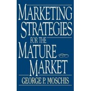 Marketing Strategies for the Mature Market by George P. Moschis