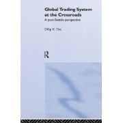 Global Trading System at Crossroads by Dilip K. Das