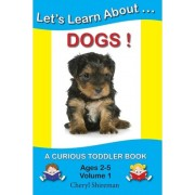 Let's Learn About...Dogs! by Cheryl Shireman