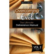 Overcoming Evil: The Ultimate Deliverance Manual: How to Set the Captives Free