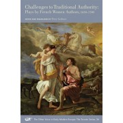 Challenges to Traditional Authority: Plays by French Women Authors, 1650-1700