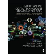Understanding Digital Technologies and Young Children by Susanne Garvis