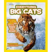 National Geographic Kids Everything Big Cats by Professor of History Elizabeth Carney