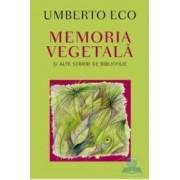 Memoria vegetala si alte scrieri de bibliofilie - Umberto Eco