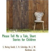 Please Tell Me a Tale, Short Stories for Children by S Baring Gould