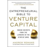 Entrepreneurial Bible to Venture Capital: Inside Secrets from the Leaders in the Startup Game by Andrew Romans