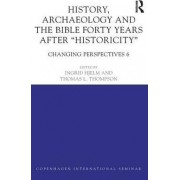 History, Archaeology and the Bible Forty Years After Historicity: Changing Perspectives 6 by Ingrid Hjelm