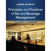 Principles and Practices of Bar and Beverage Management by James Murphy