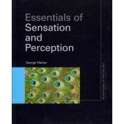 Essentials of Sensation and Perception by George Mather