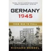 Germany 1945 by Professor of Twentieth-Century History Richard Bessel
