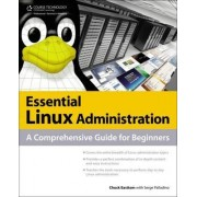 Essential Linux Administration: A Comprehensive Guide for Beginners by Chuck Easttom