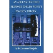 An African Centered Response to Ruby Payne's Poverty Theory by Dr. Jawanza Kunjufu
