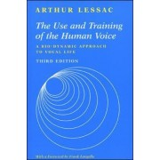 Use and Training of the Human Voice by Arthur Lessac