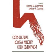 Cross-Cultural Roots of Minority Child Development by Patricia Marks Greenfield