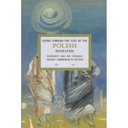 Seeing Through The Eyes Of The Polish Revolution: Solidarity And The Struggle Against Communism In Poland by Jack Bloom