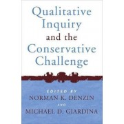 Qualitative Inquiry and the Conservative Challenge by Michael D. Giardina