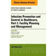 Infection Prevention and Control in Healthcare, Part I: Facility Planning and Management, An Issue of Infectious Disease Clinics of North America by Keith S. Kaye