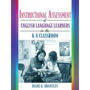 Instructional Assessment: ELLS K-8 by Diane K. Brantley