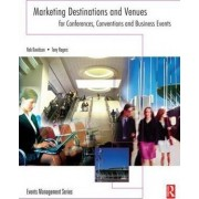 Marketing Destinations and Venues for Conferences, Conventions and Business Events by Tony Rogers