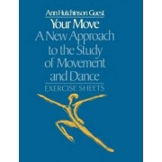 Your Move: A New Approach to the Study of Movement and Dance: Exercise Sheets by Ann Hutchinson Guest