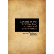 A Digest of the Criminal Law (Crimes and Punishments) by James Fitzjames Stephen