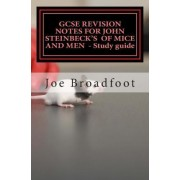 Gcse Revision Notes for John Steinbeck's of Mice and Men - Study Guide by Joe Broadfoot