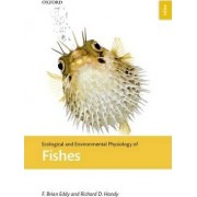 Ecological and Environmental Physiology of Fishes by F. Brian Eddy