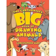 The Cartoonist's Big Book of Drawing Animals by Chris Hart