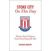 Stoke City on This Day by Richard Murphy (Me