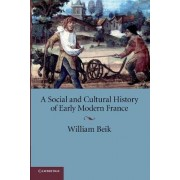 A Social and Cultural History of Early Modern France by William Beik