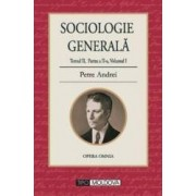 Sociologie Generala. Tomul II partea II volumul 1 - Petre Andrei
