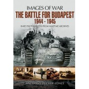 The Battle for Budapest 1944-1945: Rare Photographs from Wartime Archives