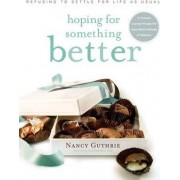 Hoping for Something Better by Nancy Guthrie