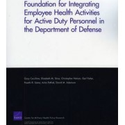 Foundation for Integrating Employee Health Activities for Active Duty Personnel in the Department of Defense by Gary Cecchine