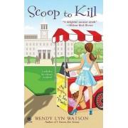 Scoop to Kill by Wendy Lyn Watson