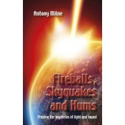 Fireballs, Skyquakes and Hums: Probing the Mysteries of Light and Sound by Anthony Milne