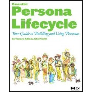 The Essential Persona Lifecycle: Your Guide to Building and Using Personas by John Pruitt