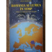 Romania Si Lumea In Timp Trecut, Prezent Si Viitor - Ioan Istrate