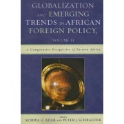 Globalization and Emerging Trends in African Foreign Policy: Comparative Perspective of Eastern Africa v. 2 by Korwa G. Adar