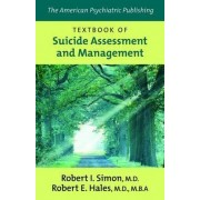The American Psychiatric Publishing Textbook of Suicide Assessment and Management by Robert I. Simon