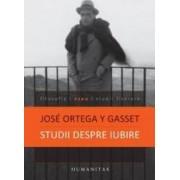 Studii despre iubire ed.2012 - Jose Ortega Y Gasset