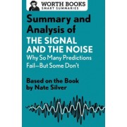 Summary and Analysis of the Signal and the Noise: Why So Many Predictions Failabut Some Don't: Based on the Book by Nate Silver