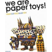 We are Paper Toys: Print-Cut-Fold-Glue-Fun by Louis Bou